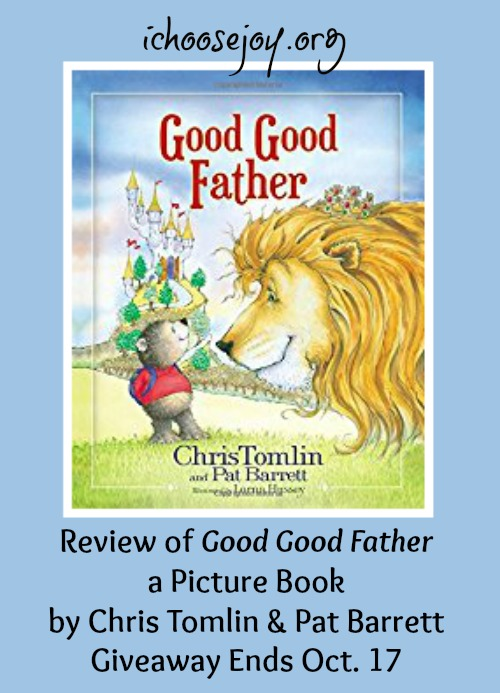 Book Review Giveaway Good Father By Chris Tomlin Pat Barrett I Choose Joy